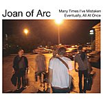 Joan of Arc Many Times I've Mistaken / Eventually All At Once