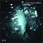 Yeah Yeah Yeahs Is Is (5-Track Maxi Single)