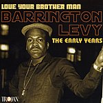 Barrington Levy Love Your Brother Man: The Early Years