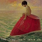 The Fray How To Save A Life/She Is