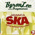 Byron Lee & The Dragonaires Jamaica Ska & Other Party Anthems
