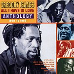 Gregory Isaacs All I Have Is Love: Anthology, 1968-1995