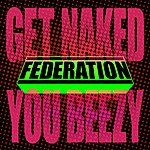 Federation Get Naked You Beezy (Single)