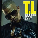 T.I. Big Things Poppin' (Do It) (Single)
