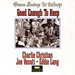Charlie Christian Good Enough To Keep