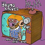 The Young Knives ...Are Dead...And Some