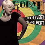 Robyn With Every Heartbeat (Single)