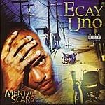 Ecay Uno Mental Scars (Parental Advisory)