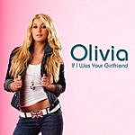Olivia If I Was Your Girlfriend (Single)