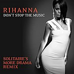 Rihanna Don't Stop The Music (Solitaire's More Drama Remix)(Single)