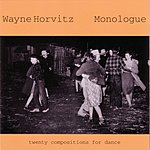 Wayne Horvitz Monologue: Twenty Compositions For Dance