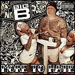 Big B More To Hate (Parental Advisory)
