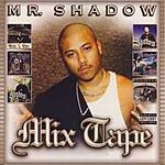 Mr. Shadow Mr. Shadow: Mix Tape (Parental Advisory)