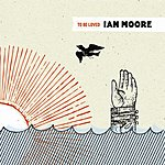 Ian Moore To Be Loved
