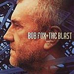 Bob Fox The Blast
