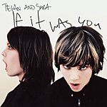 Tegan and Sara If It Was You