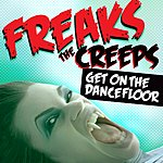 Freaks The Creeps (Get On The Dancefloor) (Radio Edit)
