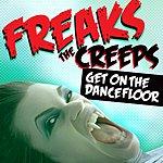 Freaks The Creeps (Get On The Dancefloor) (6-Track Maxi-Single)