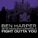 Ben Harper & The Innocent Criminals Fight Outta You (Single)