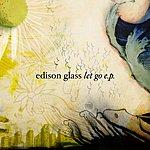 Edison Glass Let Go EP
