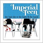 Imperial Teen The Hair The TV The Baby And The Band