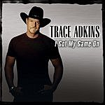 Trace Adkins I Got My Game On (Single)