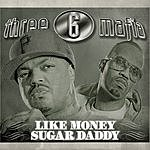 Three 6 Mafia Like Money/Suga Daddy (Parental Advisory)