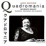 Mildred Bailey Quadromania, Jazz Edition: Sunday, Monday Or Always