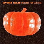 Severed Heads Rotund For Success