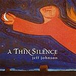 Jeff Johnson A Thin Silence