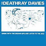 The Deathray Davies Drink With The Grown-Ups And Listen To The Jazz