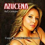 Azucena Del Campo Como Yo Nadie Te Ha Amado (Single)