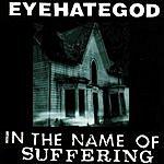 Eyehategod In The Name Of Suffering