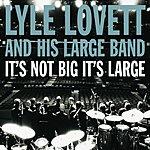 Lyle Lovett It's Not Big, It's Large
