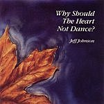 Jeff Johnson Why Should The Heart Not Dance?