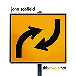 John Scofield This Meets That