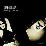 Madrugada Hands Up - I Love You