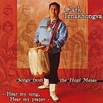 Clark Tenakhongva Hear My Song, Hear My Prayer: Songs From The Hopi Mesas