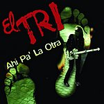 El Tri Ahi Pa l'Otra (Single)