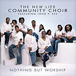 The New Life Community Choir Nothing But Worship