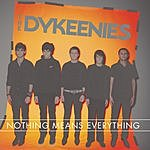 The Dykeenies Nothing Means Everything