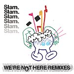 Slam We're Not Here (3-Track Maxi-Single)