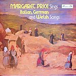 Margaret Price Margaret Price Sings Italian, German And Welsh Songs