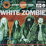 White Zombie Astro Creep: 2000 - Songs Of Love, Destruction And Other Synthetic Delusions Of The Electric Head (Parental Advisory)