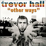 Trevor Hall Other Ways (Single)