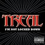 Treal I'm Not Locked Down (Parental Advisory) (Single)