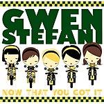 Gwen Stefani Now That You Got It (Remixes)(2-Track Single)