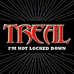 Treal I'm Not Locked Down (Edited Version)(Single)