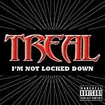 Treal I'm Not Locked Down (Parental Advisory)(Single)