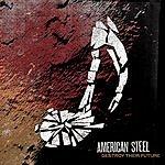 American Steel Destroy Their Future